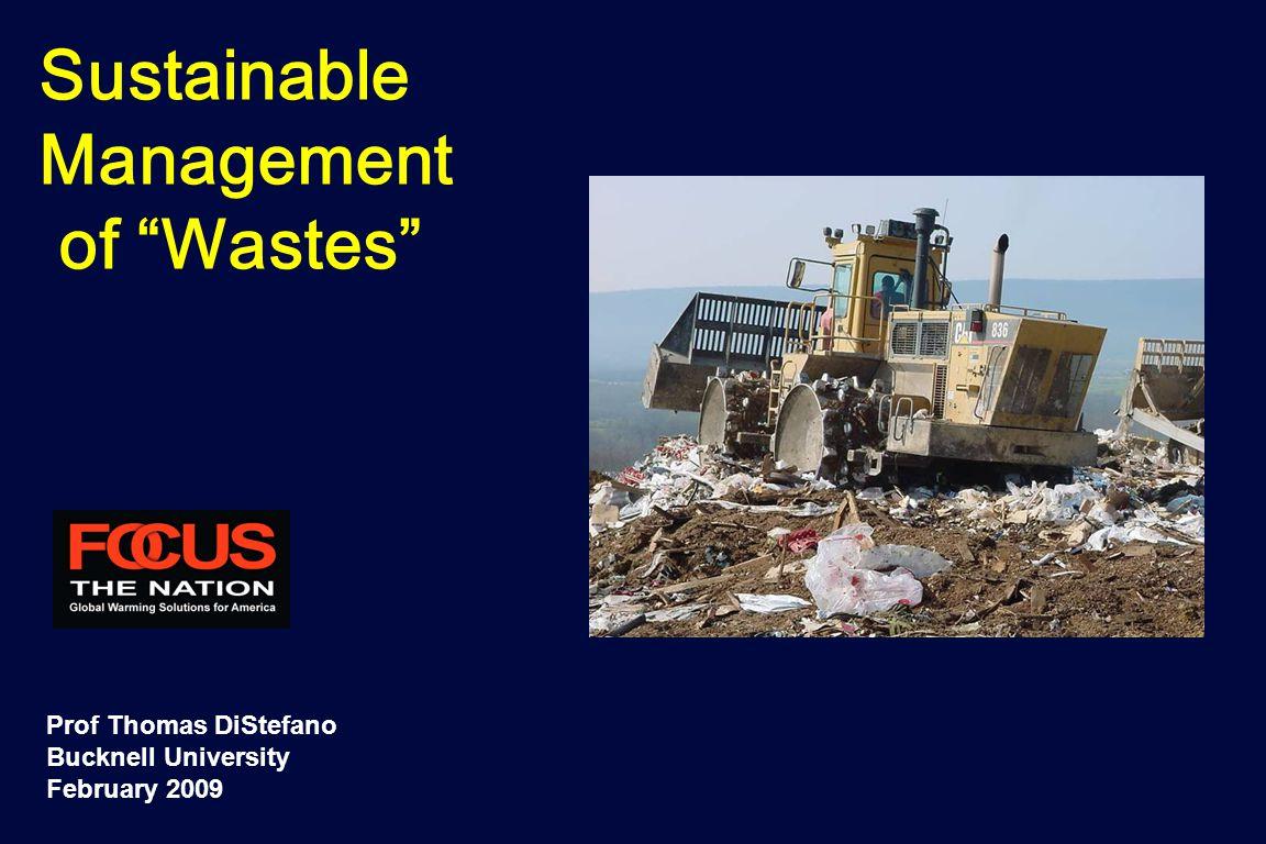 Sustainable Management of Wastes Prof Thomas DiStefano Bucknell University February 2009