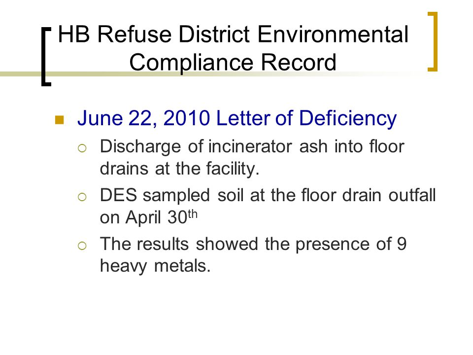 HB Refuse District Environmental Compliance Record June 22, 2010 Letter of Deficiency  Discharge of incinerator ash into floor drains at the facility.