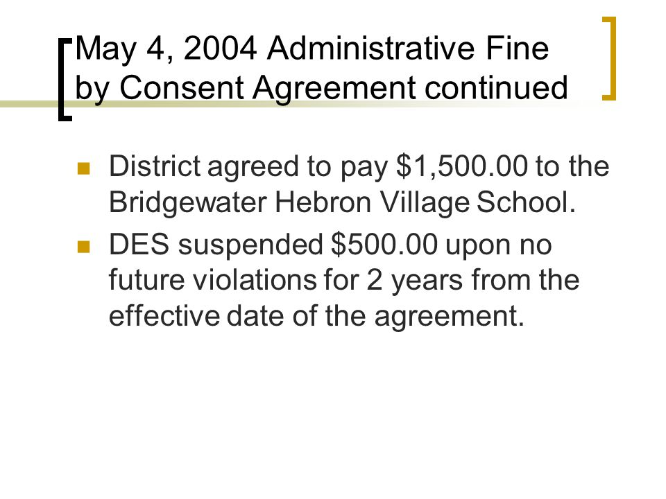 May 4, 2004 Administrative Fine by Consent Agreement continued District agreed to pay $1,500.00 to the Bridgewater Hebron Village School.