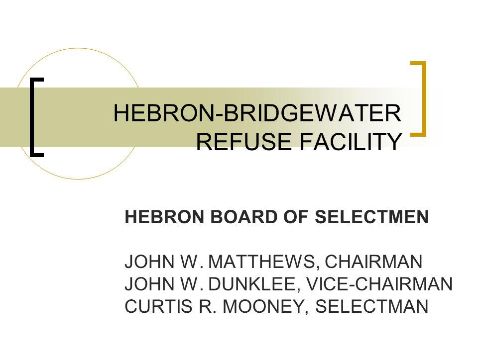 HEBRON-BRIDGEWATER REFUSE FACILITY HEBRON BOARD OF SELECTMEN JOHN W.