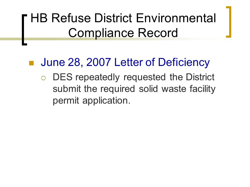 HB Refuse District Environmental Compliance Record June 28, 2007 Letter of Deficiency  DES repeatedly requested the District submit the required solid waste facility permit application.
