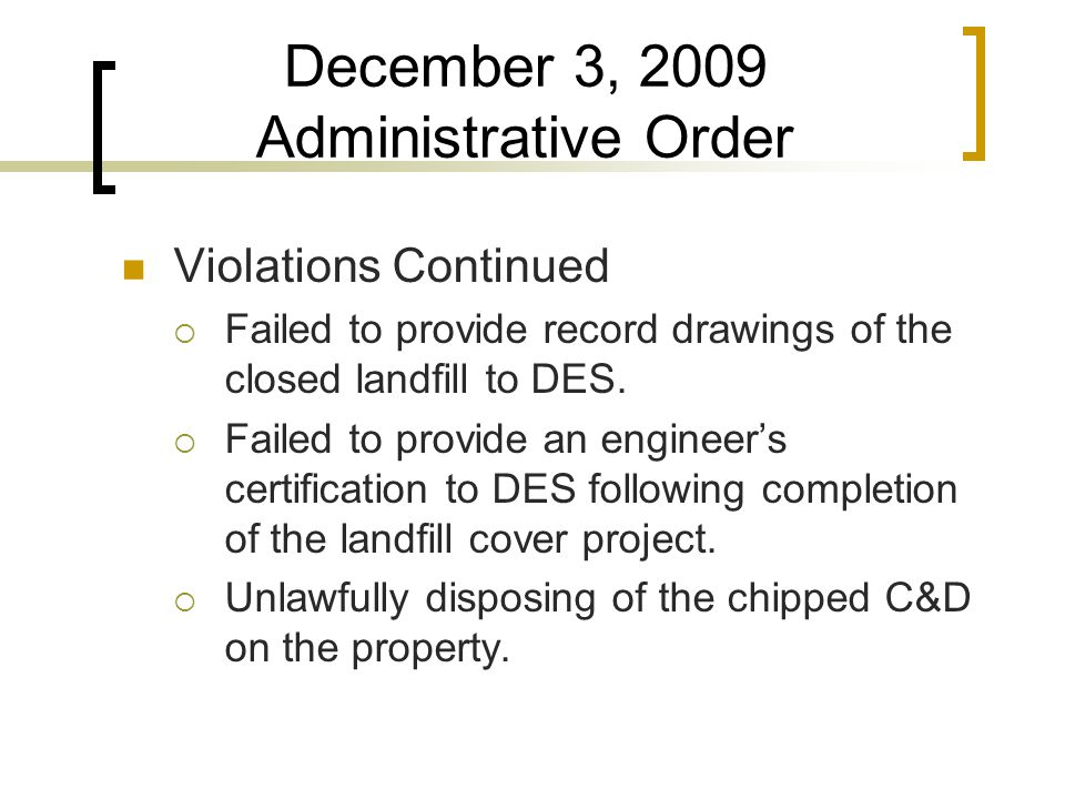 December 3, 2009 Administrative Order Violations Continued  Failed to provide record drawings of the closed landfill to DES.