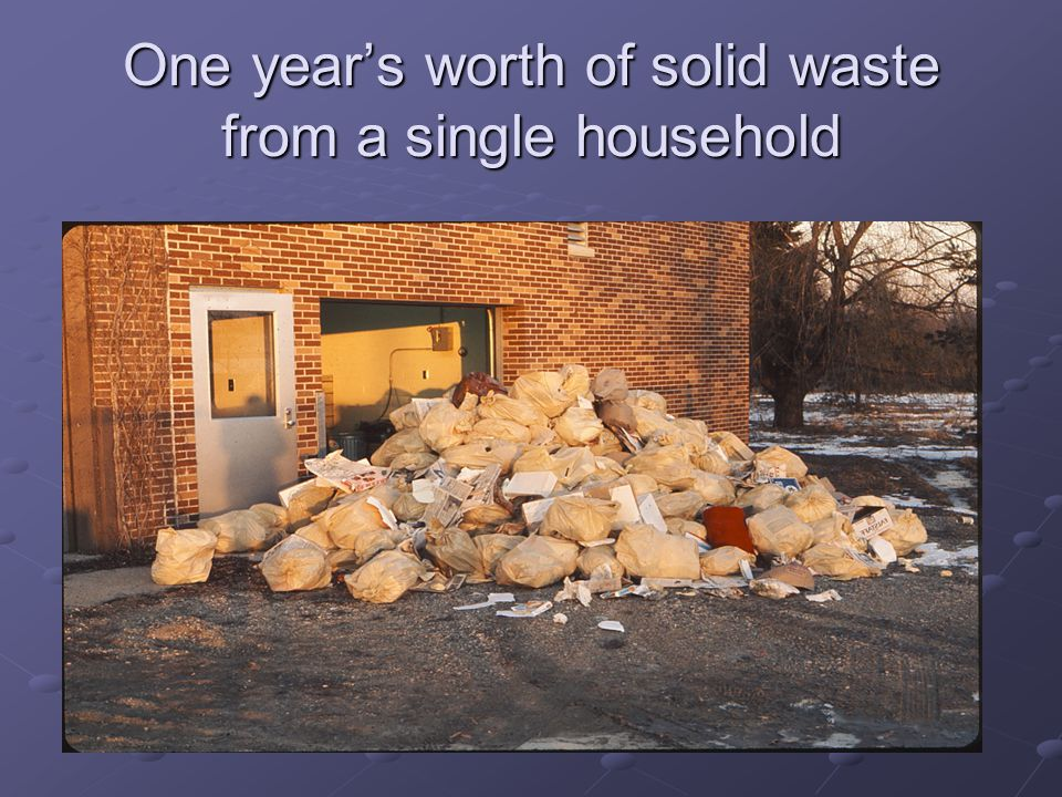 One year's worth of solid waste from a single household