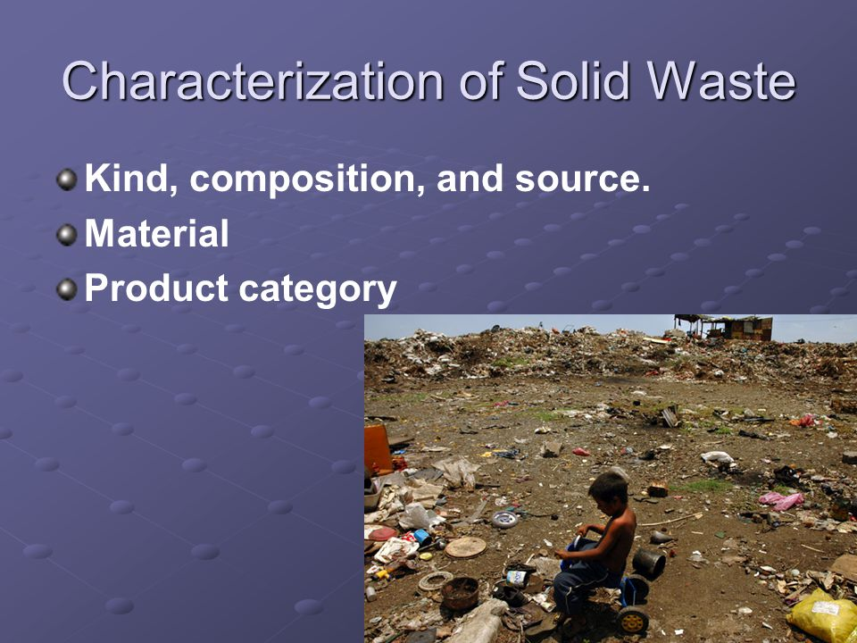 Characterization of Solid Waste Kind, composition, and source. Material Product category