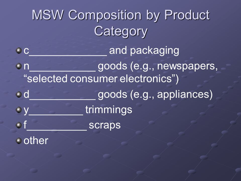 """MSW Composition by Product Category c_____________ and packaging n___________ goods (e.g., newspapers, """"selected consumer electronics"""") d___________ g"""