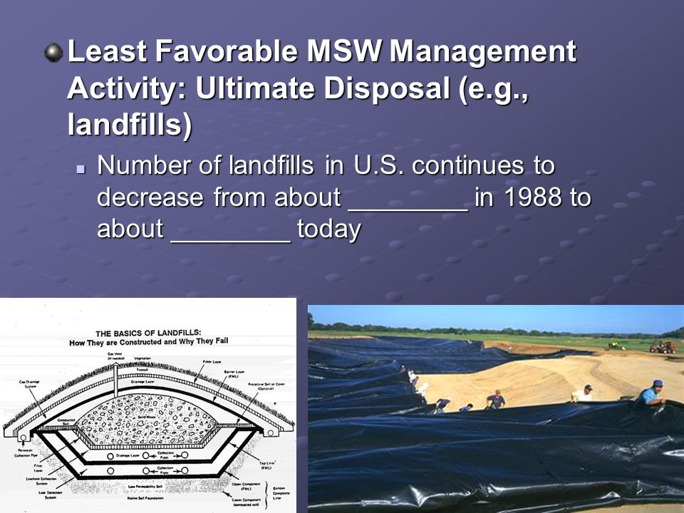 Least Favorable MSW Management Activity: Ultimate Disposal (e.g., landfills) Number of landfills in U.S. continues to decrease from about ________ in