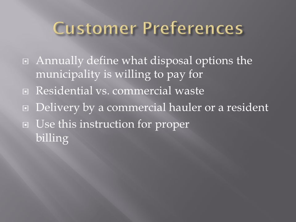  Annually define what disposal options the municipality is willing to pay for  Residential vs.