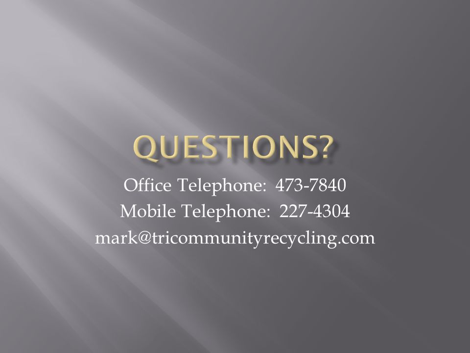 Office Telephone: 473-7840 Mobile Telephone: 227-4304 mark@tricommunityrecycling.com