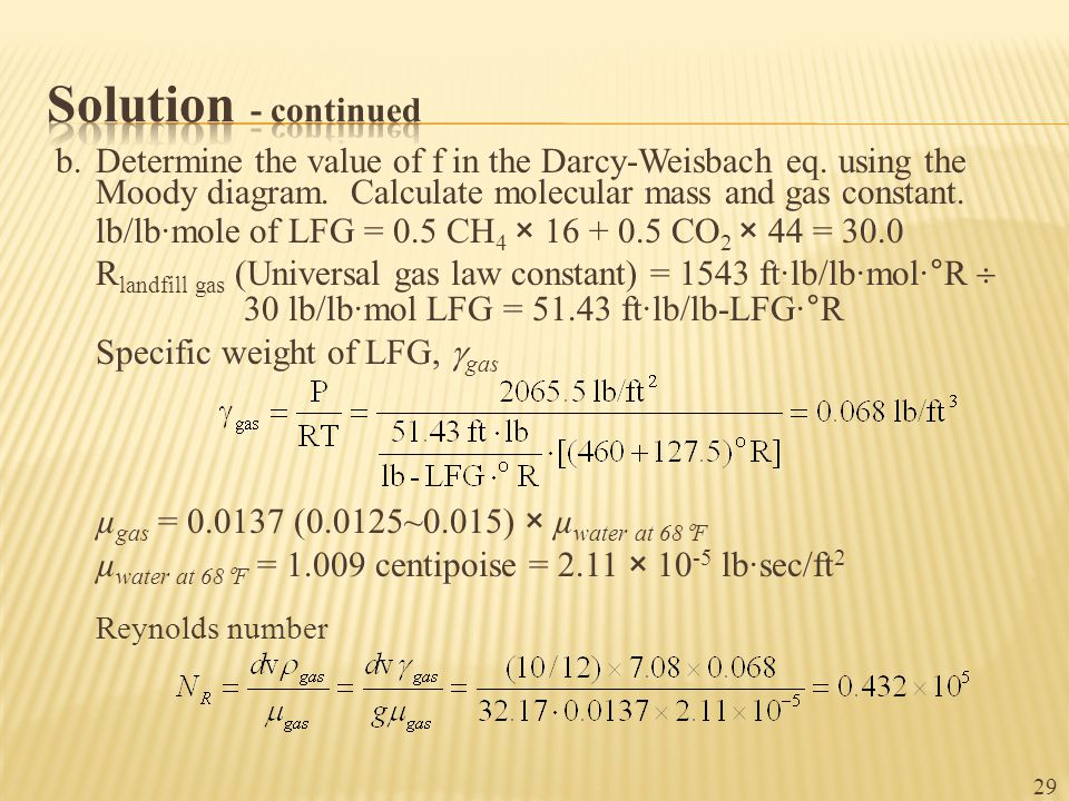 b.Determine the value of f in the Darcy-Weisbach eq. using the Moody diagram. Calculate molecular mass and gas constant. lb/lb·mole of LFG = 0.5 CH 4