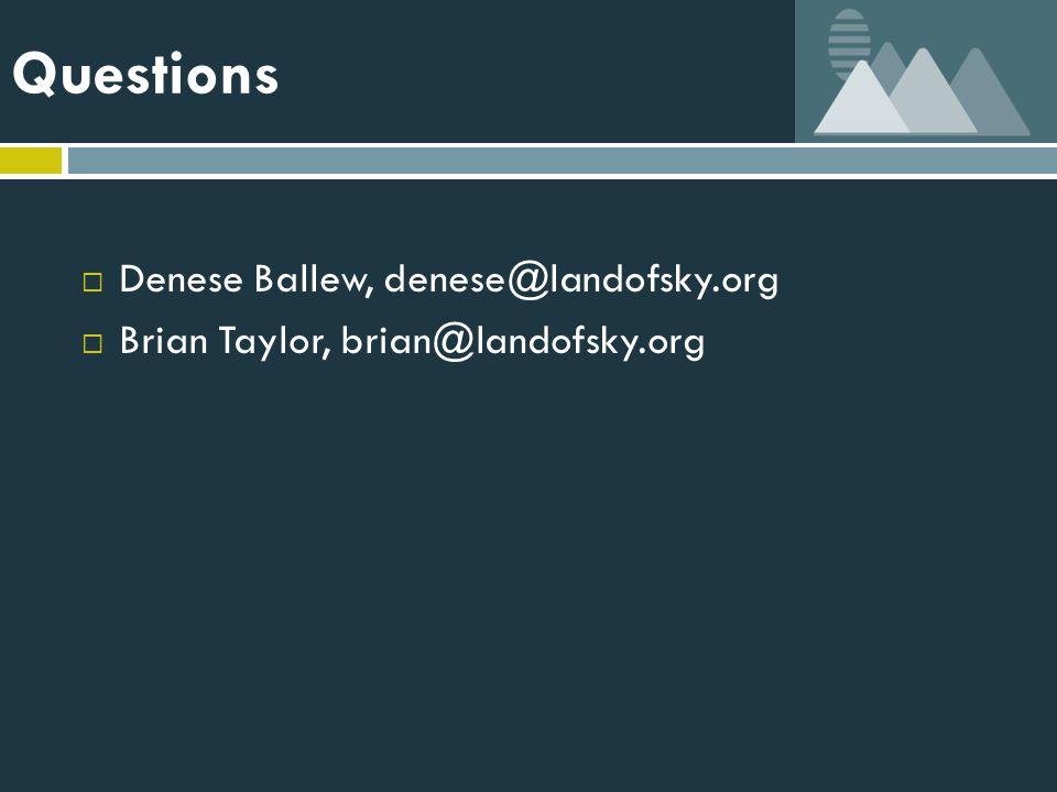 Questions  Denese Ballew, denese@landofsky.org  Brian Taylor, brian@landofsky.org
