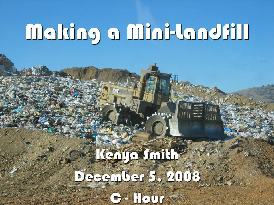 Kenya Smith December 5, 2008 C - Hour Making a Mini-Landfill