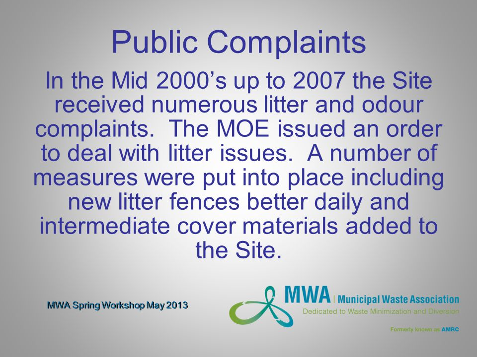MWA Spring Workshop May 2013 Public Complaints In the Mid 2000's up to 2007 the Site received numerous litter and odour complaints.