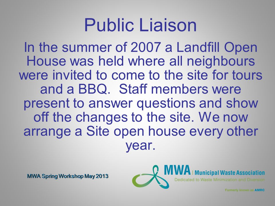 MWA Spring Workshop May 2013 Public Liaison In the summer of 2007 a Landfill Open House was held where all neighbours were invited to come to the site for tours and a BBQ.
