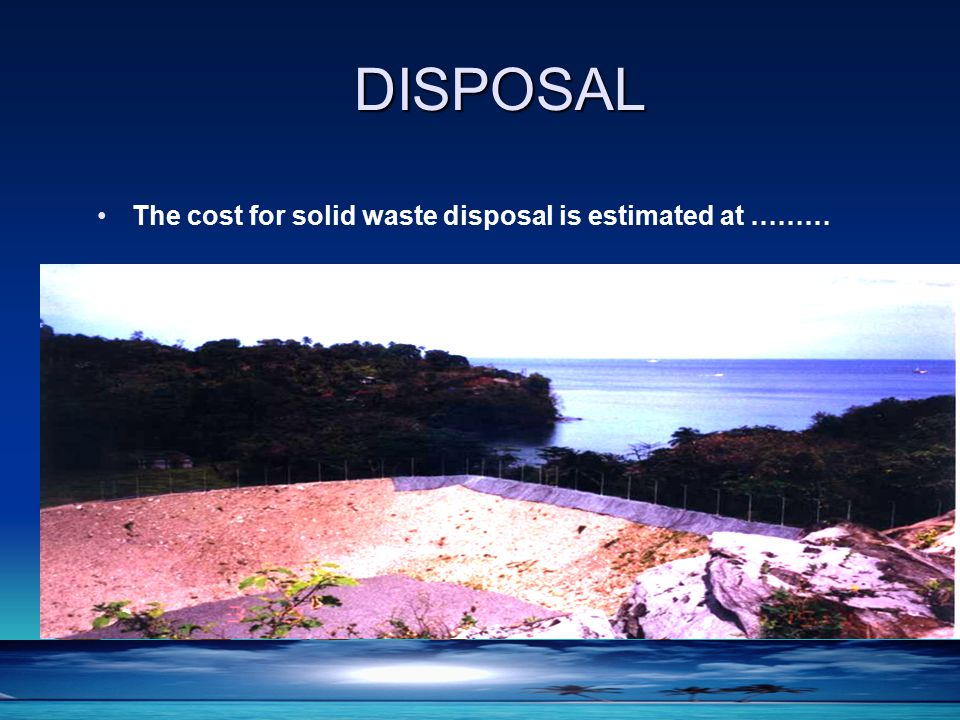 DISPOSAL The cost for solid waste disposal is estimated at ………