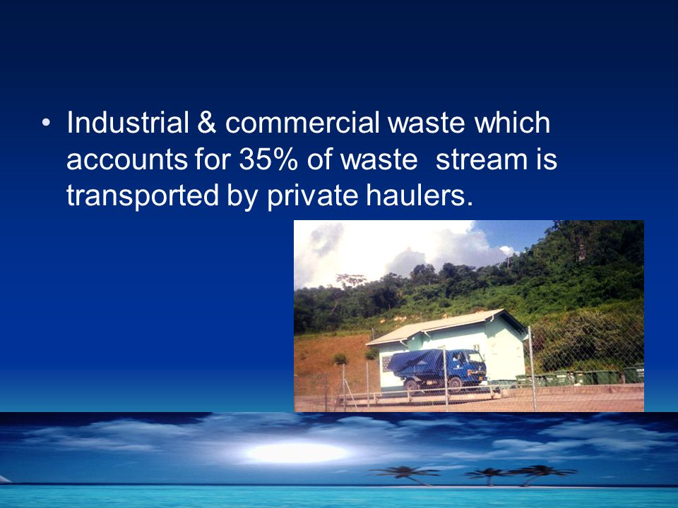 Industrial & commercial waste which accounts for 35% of waste stream is transported by private haulers.