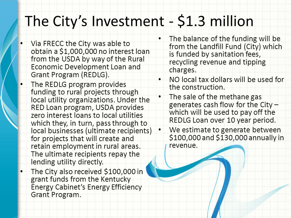 The City's Investment - $1.3 million Via FRECC the City was able to obtain a $1,000,000 no interest loan from the USDA by way of the Rural Economic Development Loan and Grant Program (REDLG).