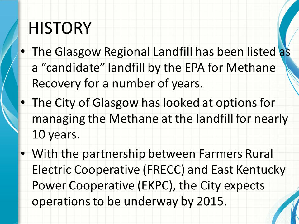Glasgow Regional Landfill Info Opened 1983 Estimated closure year 2100 Design capacity 9.9 million tons Previously had passive gas venting system with 72 Vents.