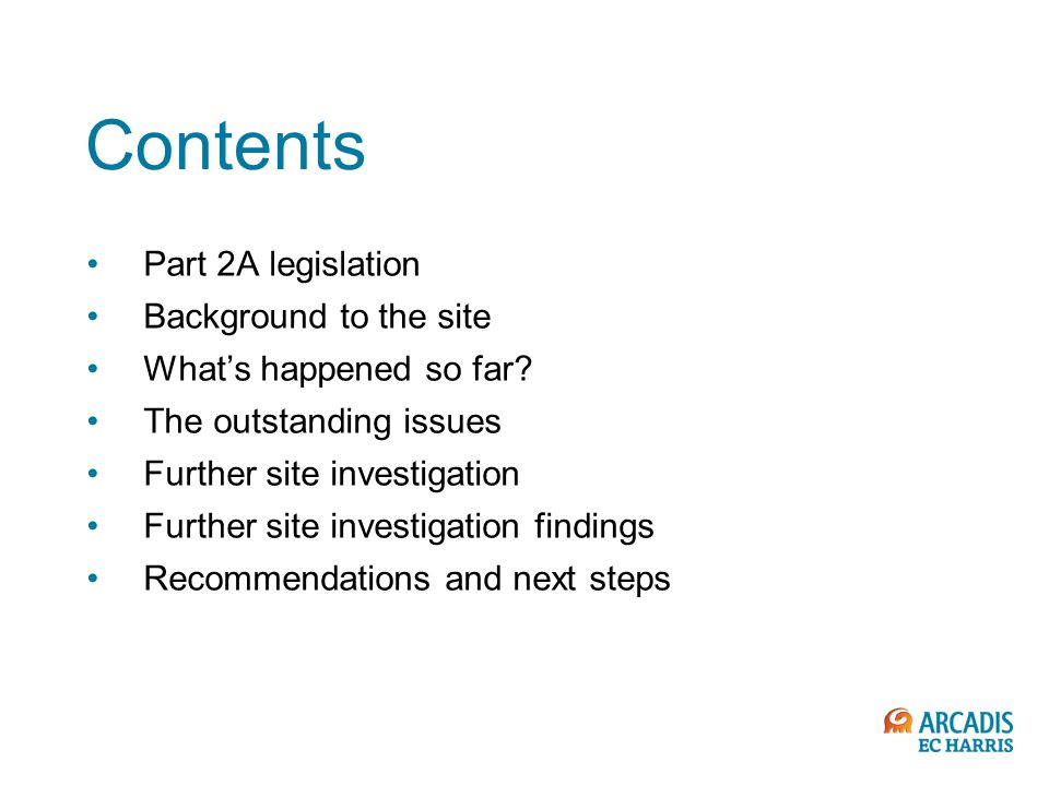 Part 2A legislation The 'Contaminated Land Regime' Introduced in 2000 Local Authorities are the prime regulators Introduces the 'contaminant linkage' –Source ► Pathway ► Receptor Investigation and risk assessment followed by remediation if required Adheres to the 'polluter pays principle' Environment Agency (EA) manages 'Special Sites'