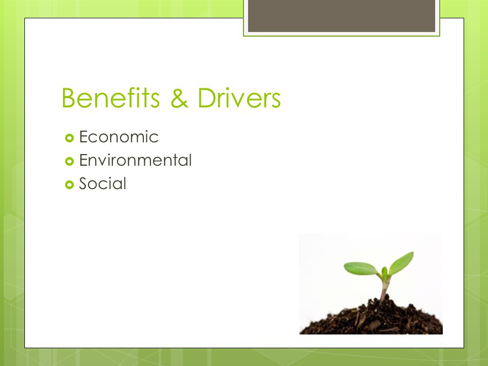 Benefits & Drivers  Economic  Environmental  Social