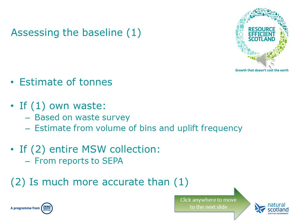 Waste within Carbon Management Plans As a minimum, the Carbon Management Plan includes internal waste; Councils include MSW Included in: – Carbon baseline – Carbon reduction target – Project plan to meet target Click anywhere to move to the next slide