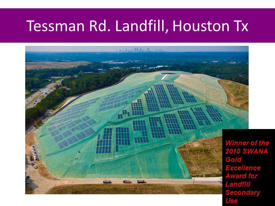 Tessman Rd. Landfill, Houston Tx Winner of the 2010 SWANA Gold Excellence Award for Landfill Secondary Use