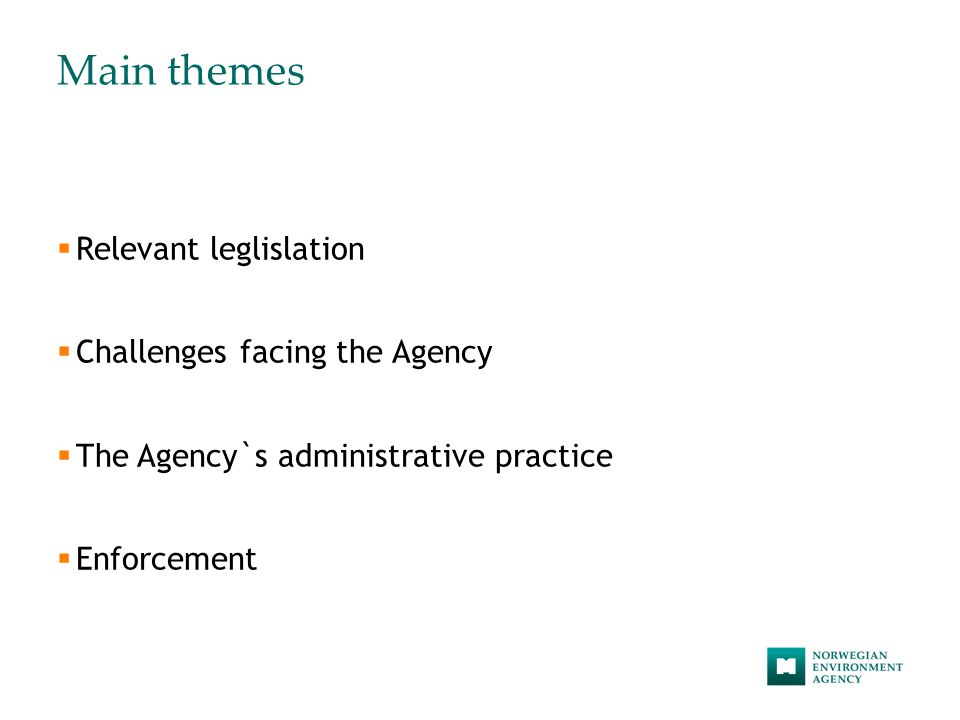 Main themes  Relevant leglislation  Challenges facing the Agency  The Agency`s administrative practice  Enforcement