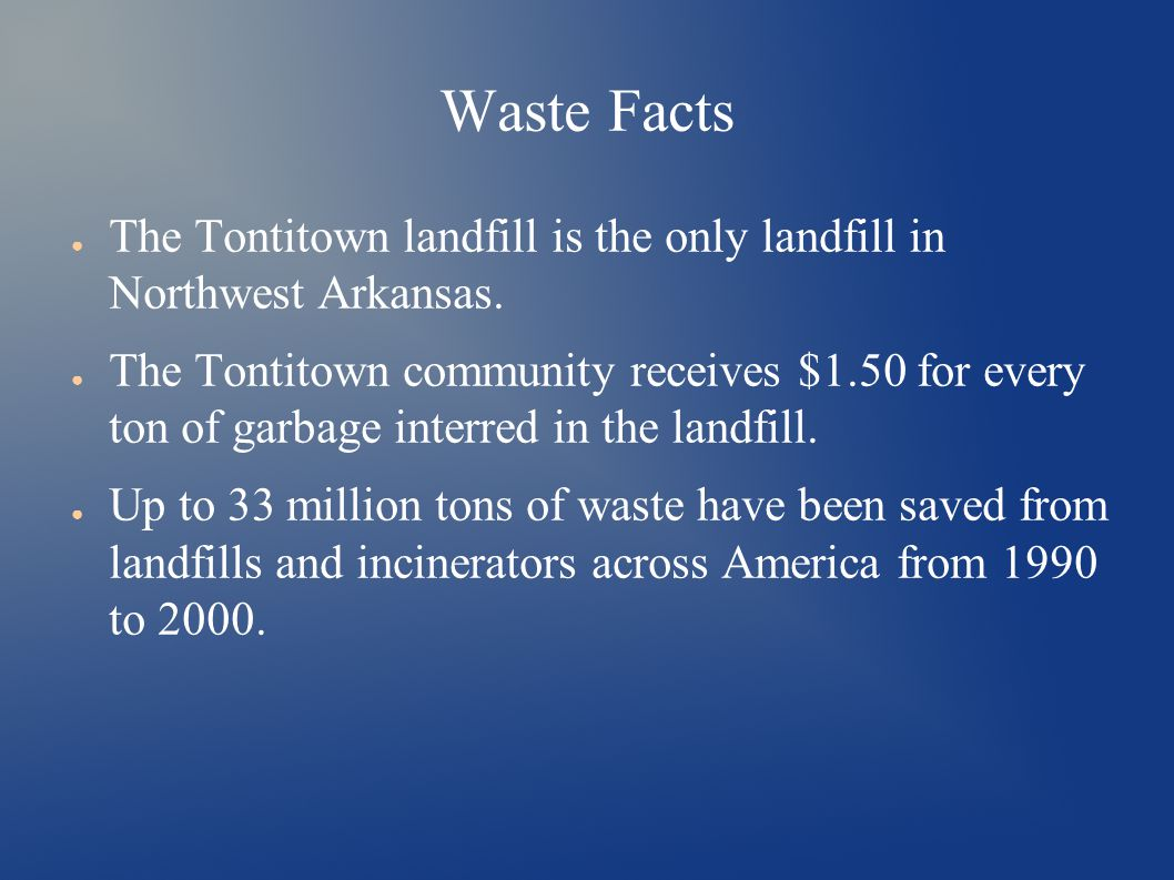 Waste Facts ● The Tontitown landfill is the only landfill in Northwest Arkansas.