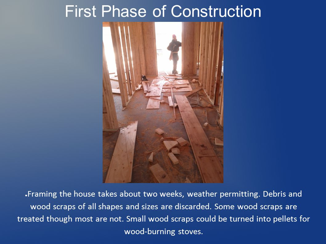 ● Framing the house takes about two weeks, weather permitting.