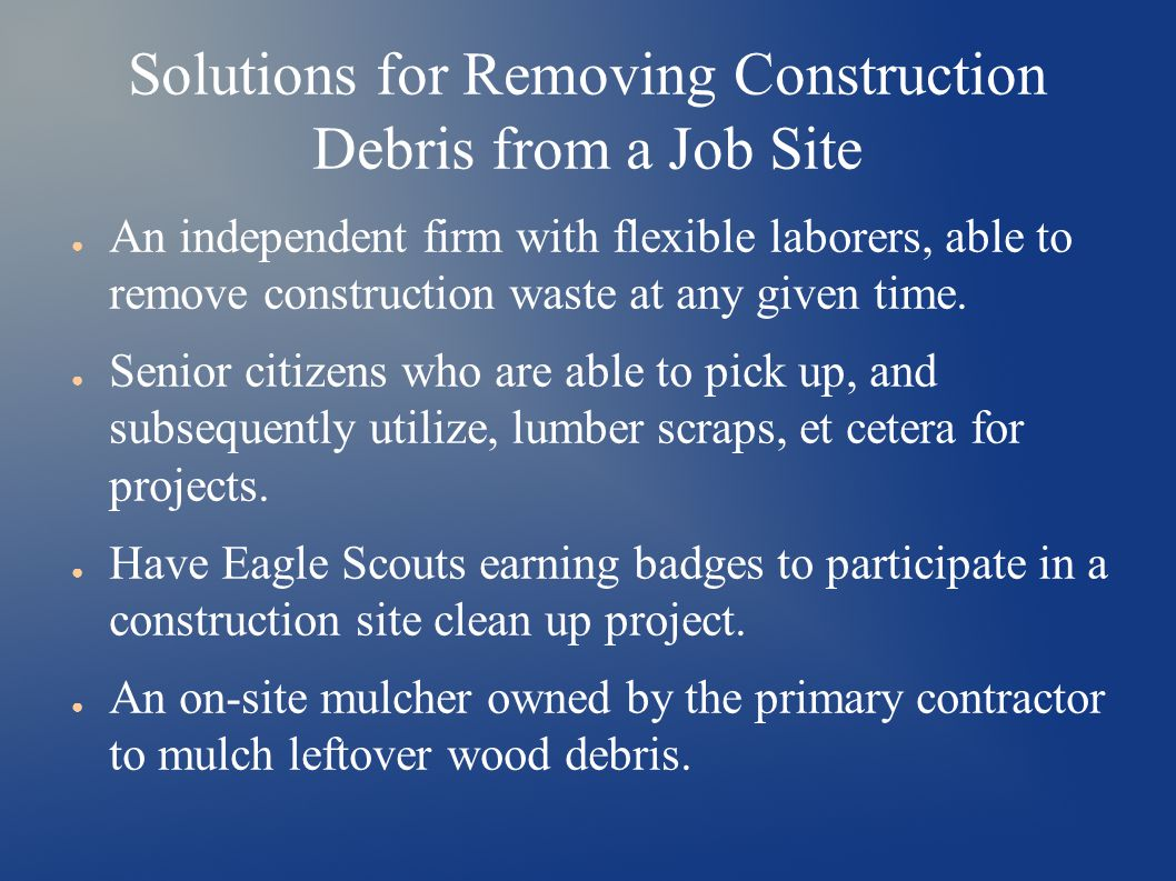 Solutions for Removing Construction Debris from a Job Site ● An independent firm with flexible laborers, able to remove construction waste at any given time.