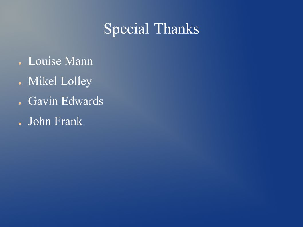 Special Thanks ● Louise Mann ● Mikel Lolley ● Gavin Edwards ● John Frank
