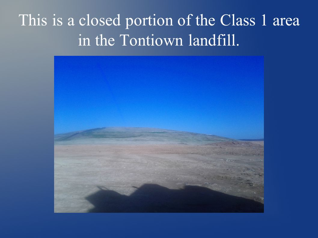 This is a closed portion of the Class 1 area in the Tontiown landfill.