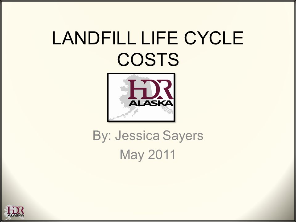 LANDFILL LIFE CYCLE COSTS By: Jessica Sayers May 2011
