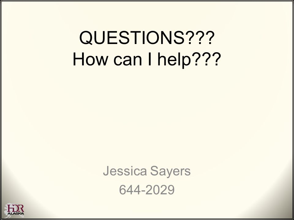 QUESTIONS??? How can I help??? Jessica Sayers 644-2029