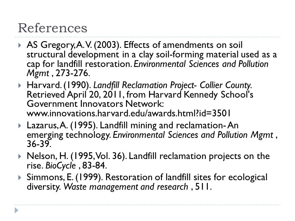 References  AS Gregory, A. V. (2003). Effects of amendments on soil structural development in a clay soil-forming material used as a cap for landfill