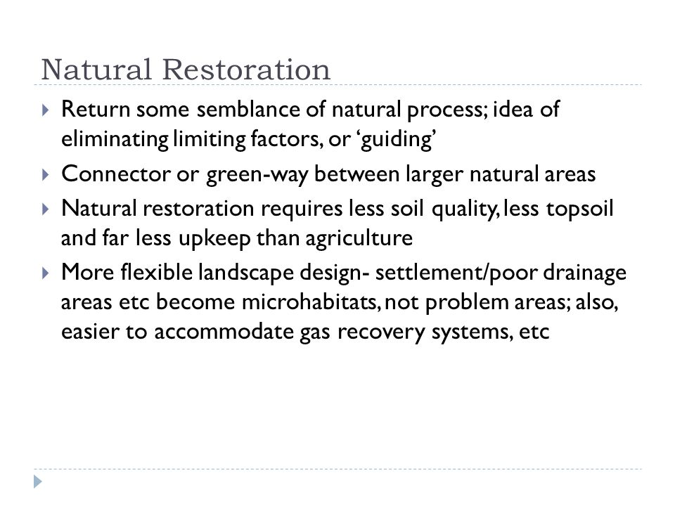 Natural Restoration  Return some semblance of natural process; idea of eliminating limiting factors, or 'guiding'  Connector or green-way between la