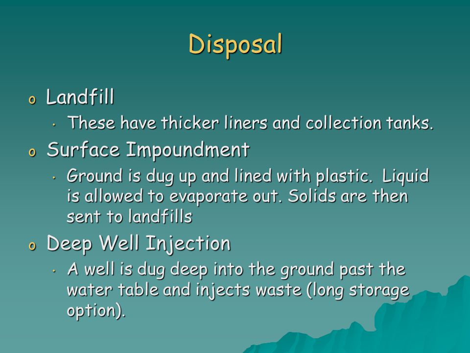 Disposal o Landfill These have thicker liners and collection tanks.