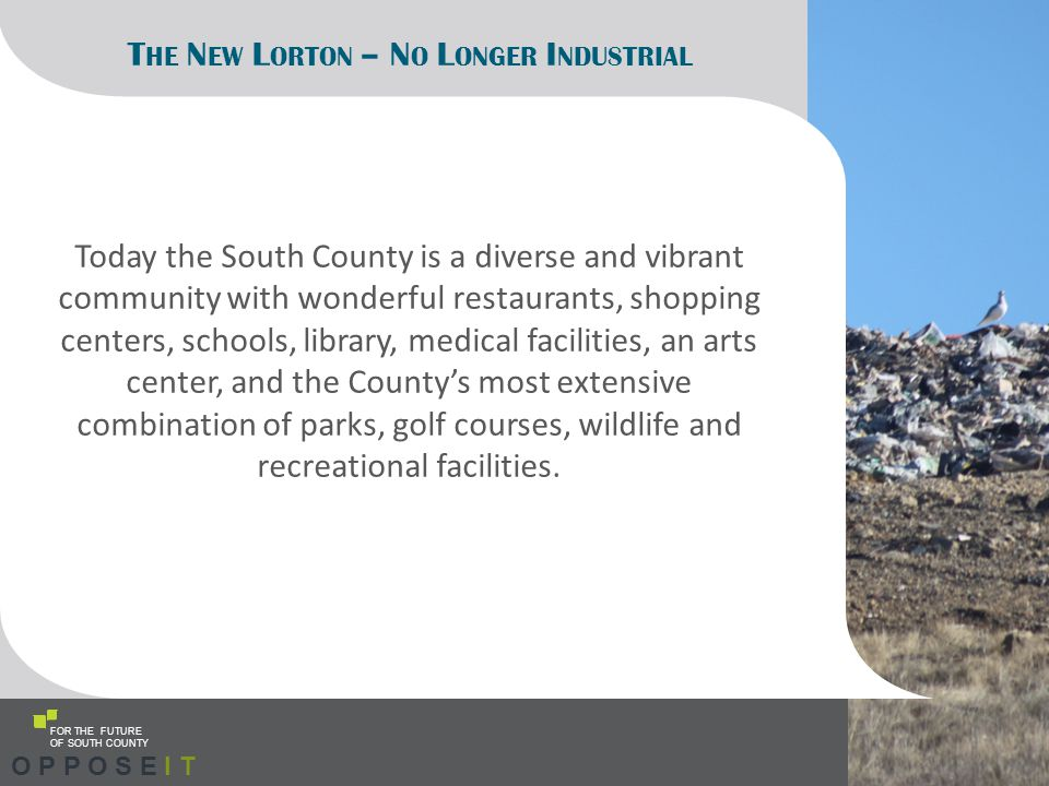 FOR THE FUTURE OF SOUTH COUNTY T HE N EW L ORTON – N O L ONGER I NDUSTRIAL Once a Prison Now the Region's Most Distinctive Cultural Arts Center O P P O S E I T