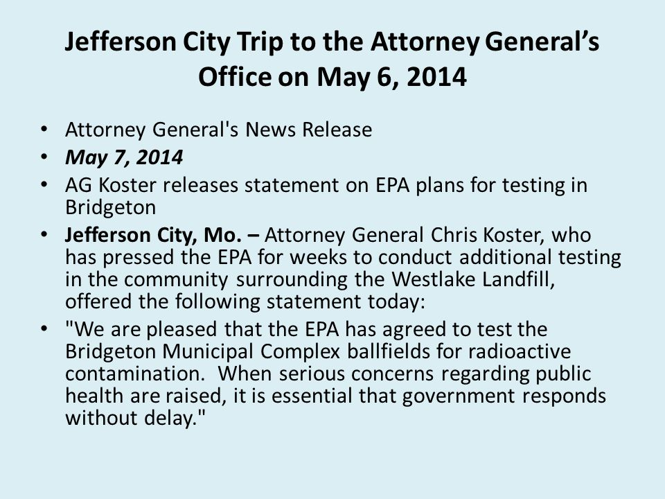 Attorney General s News Release May 7, 2014 AG Koster releases statement on EPA plans for testing in Bridgeton Jefferson City, Mo.