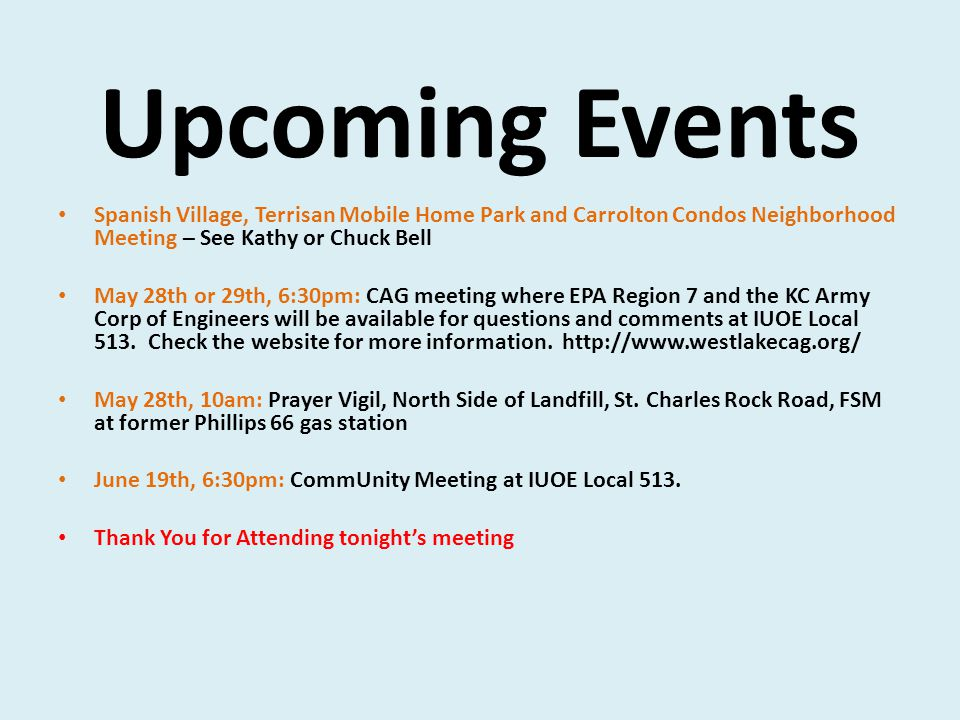 Upcoming Events Spanish Village, Terrisan Mobile Home Park and Carrolton Condos Neighborhood Meeting – See Kathy or Chuck Bell May 28th or 29th, 6:30pm: CAG meeting where EPA Region 7 and the KC Army Corp of Engineers will be available for questions and comments at IUOE Local 513.