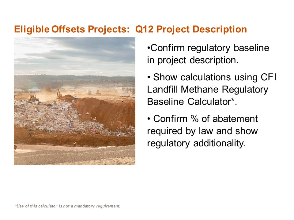*Use of this calculator is not a mandatory requirement. Eligible Offsets Projects: Q12 Project Description Confirm regulatory baseline in project desc