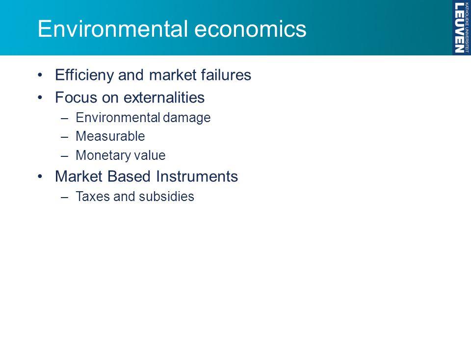 Environmental economics Efficieny and market failures Focus on externalities –Environmental damage –Measurable –Monetary value Market Based Instrument