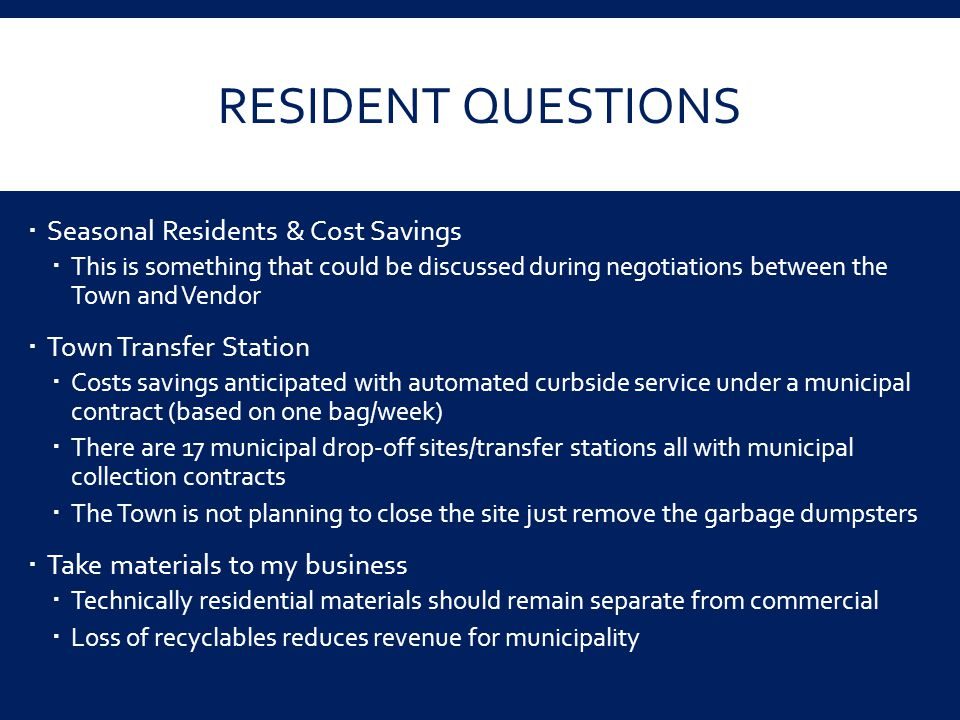 RESIDENT QUESTIONS  Seasonal Residents & Cost Savings  This is something that could be discussed during negotiations between the Town and Vendor  T