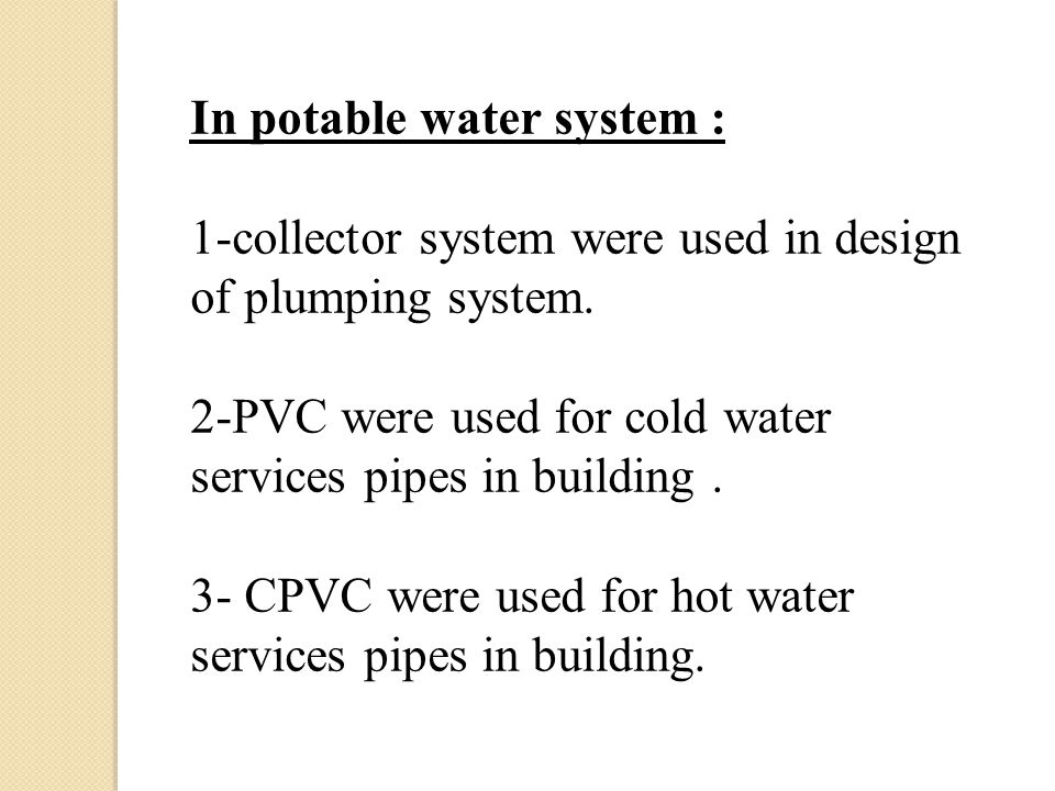 In potable water system : 1-collector system were used in design of plumping system.