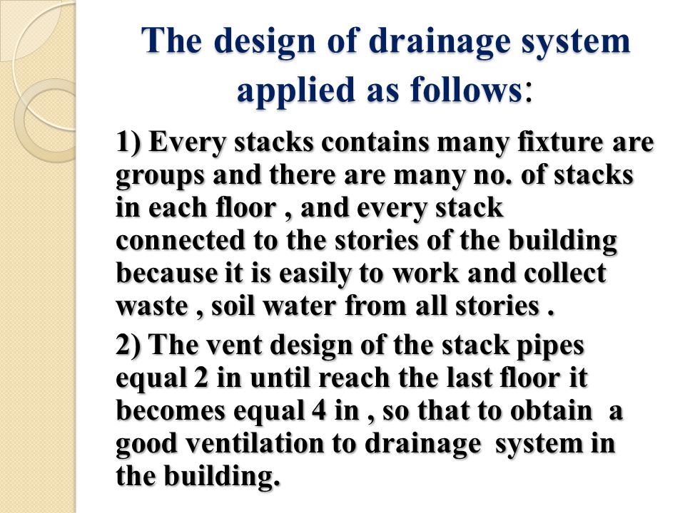 The design of drainage system applied as follows : 1) Every stacks contains many fixture are groups and there are many no.