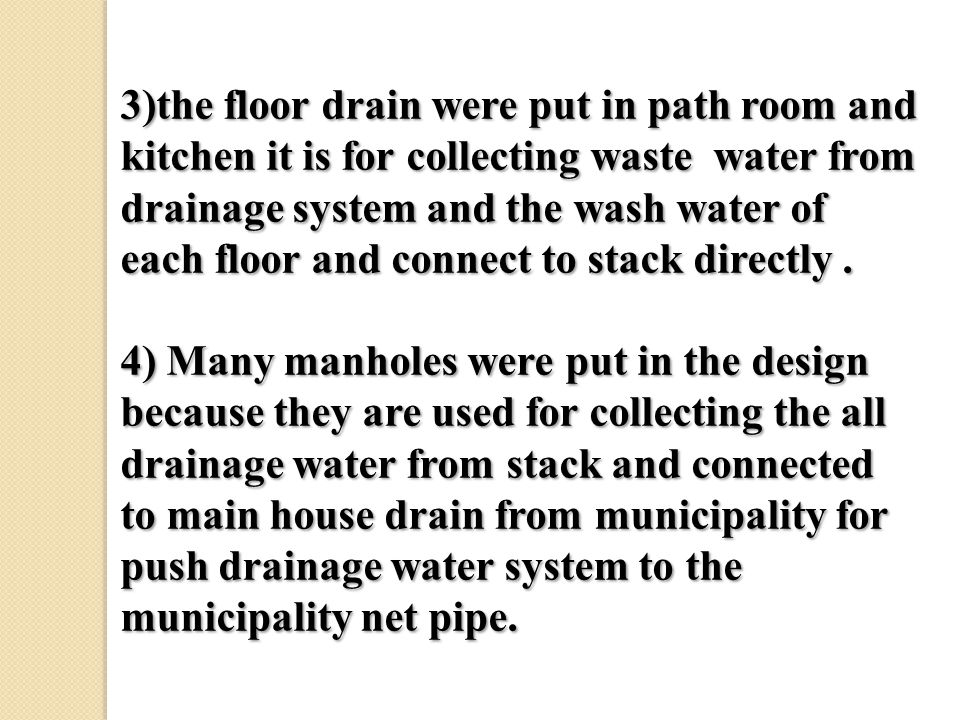 3)the floor drain were put in path room and kitchen it is for collecting waste water from drainage system and the wash water of each floor and connect to stack directly.