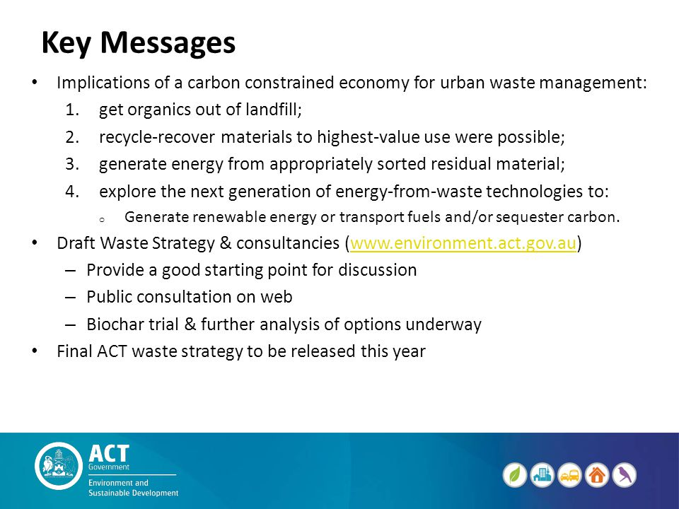 Key Messages Implications of a carbon constrained economy for urban waste management: 1.get organics out of landfill; 2.recycle-recover materials to h