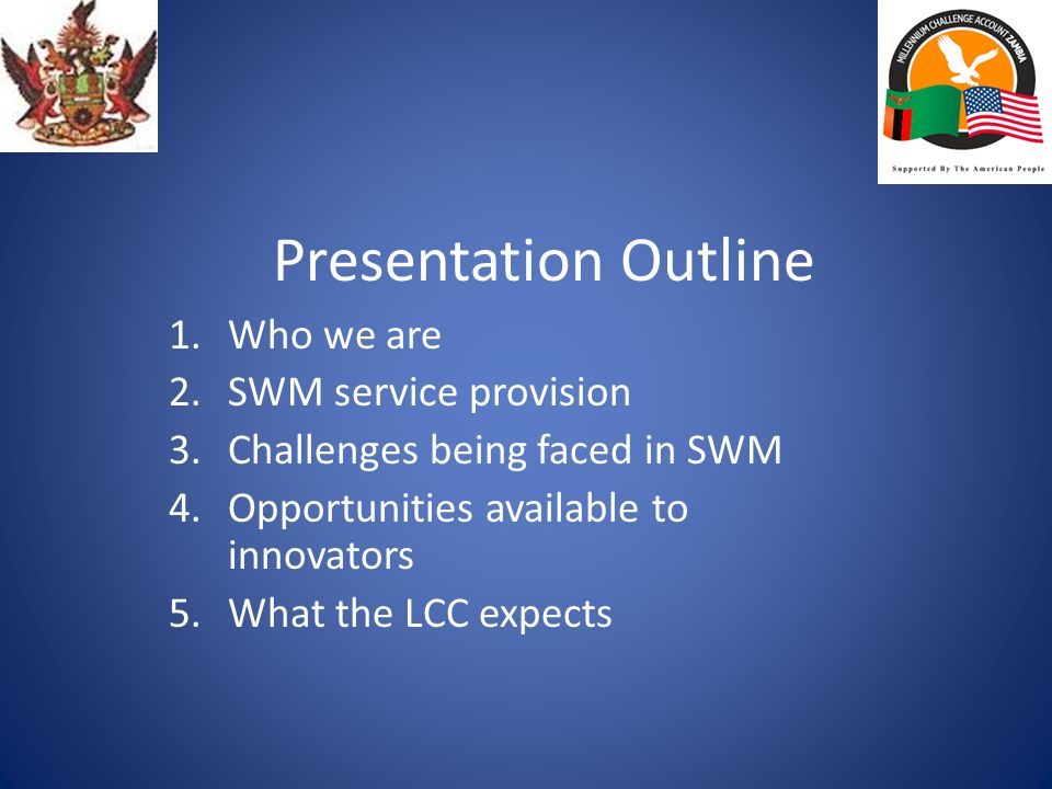Presentation Outline 1.Who we are 2.SWM service provision 3.Challenges being faced in SWM 4.Opportunities available to innovators 5.What the LCC expects