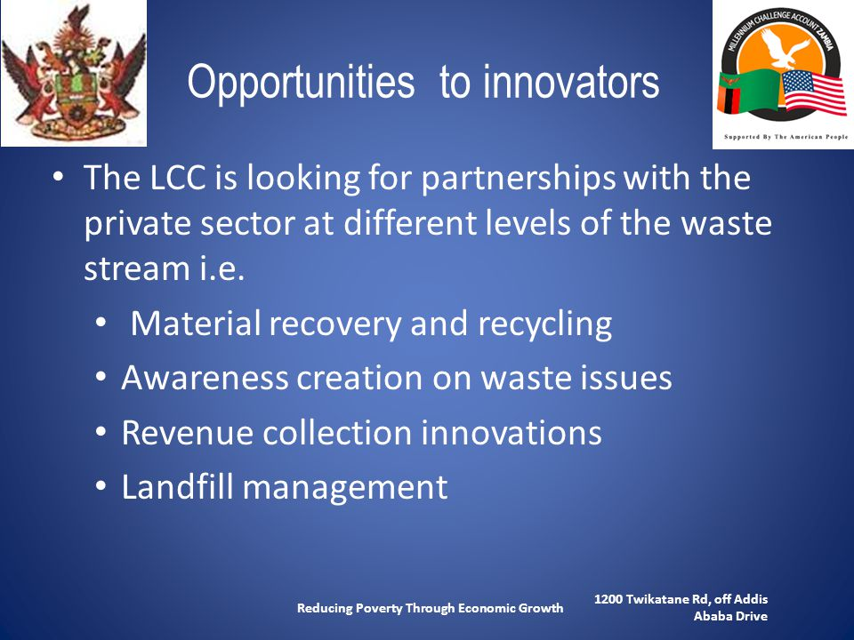1200 Twikatane Rd, off Addis Ababa Drive Reducing Poverty Through Economic Growth Opportunities to innovators The LCC is looking for partnerships with the private sector at different levels of the waste stream i.e.