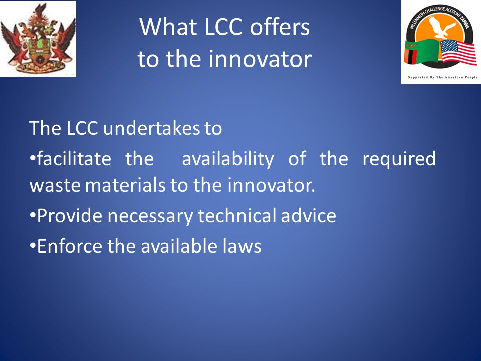 What LCC offers to the innovator The LCC undertakes to facilitate the availability of the required waste materials to the innovator.