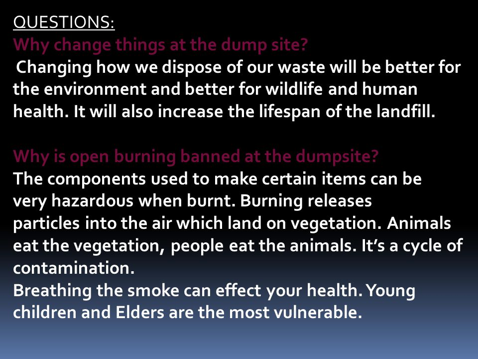 QUESTIONS: Why change things at the dump site.